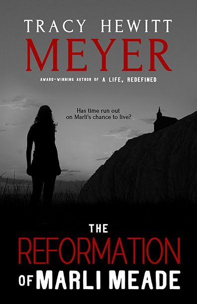 The Reformation of Marli Meade by Tracy Hewitt Meyer