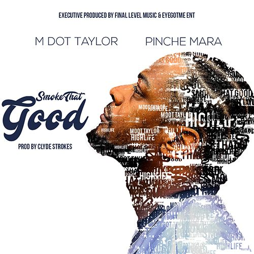 """M Dot Taylor """"Smoke That Good"""" (feat. Pinche Mara)"""