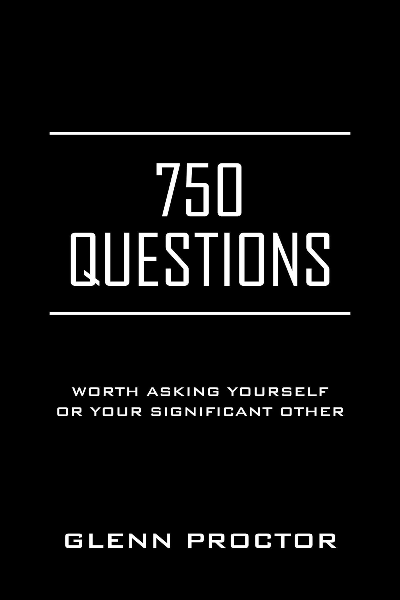 These 750 Questions are definitely worth asking yourself or someone you love!