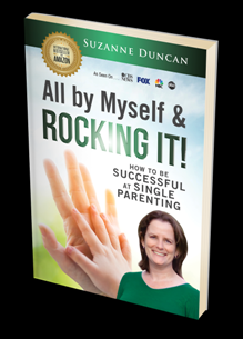 All by Myself & Rocking It! How to Be Successful at Single Parenting