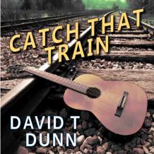 David T. Dunn - Catch That Train