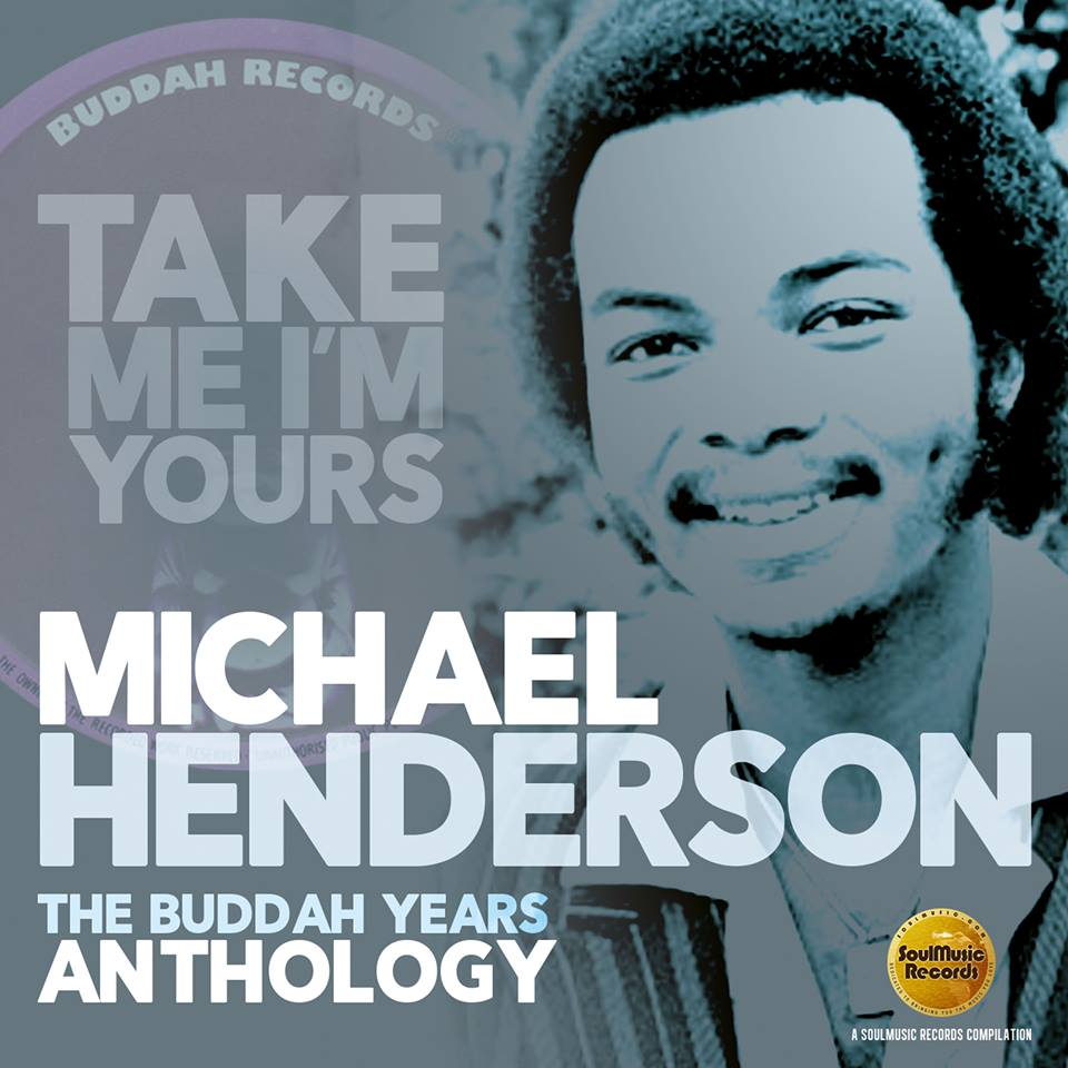 "New Release:""TAKE ME I'M YOURS, THE BUDDAH YEARS ANTHOLOGY MICHAEL HENDERSON!"""