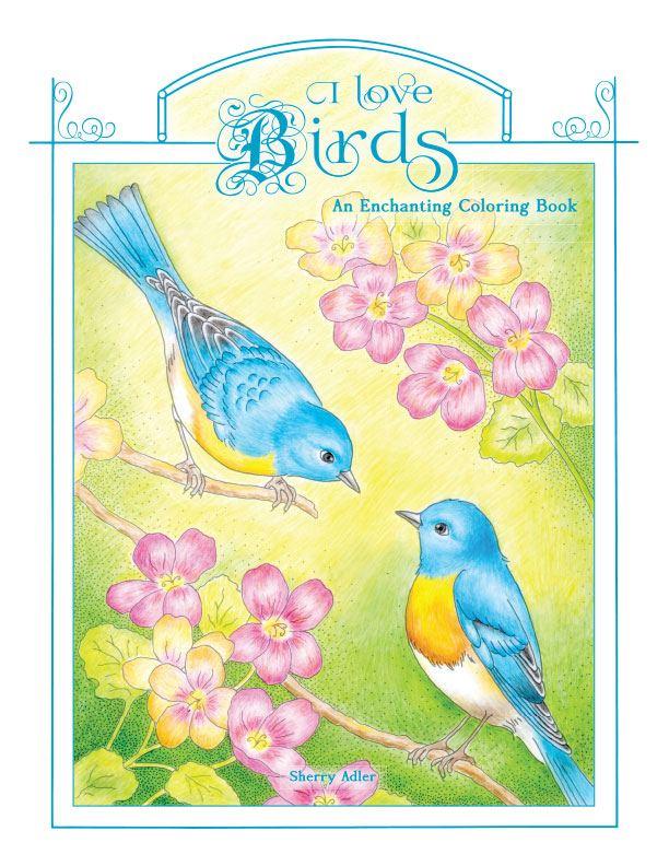 I Love Birds, An Enchanting Coloring Book