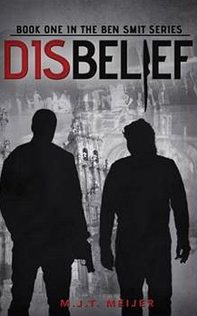 DISBELIEF, book 1 in the Ben Smit Series by MJT Meijer