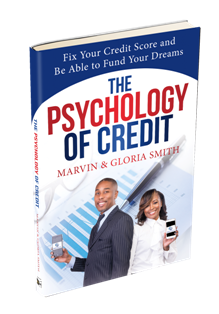 The Psychology of Credit: Fix Your Credit Score and Be Able to Fund Your Dreams