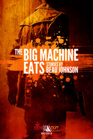 The Big Machine Eats: Stories by Beau Johnson
