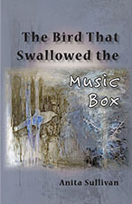 The Bird That Swallowed the Music Box, by Anita Sullivan