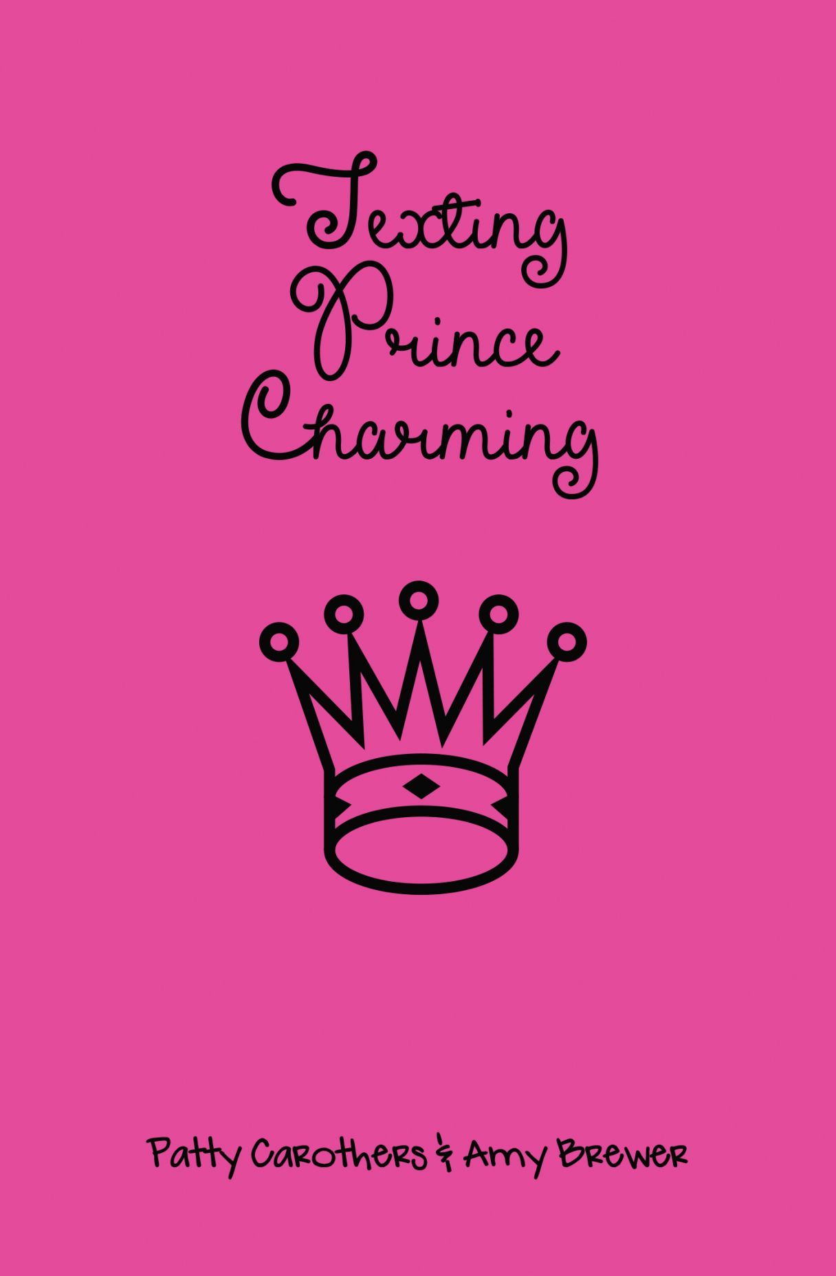 Texting Prince Charming by Patty Carothers and Amy Brewer