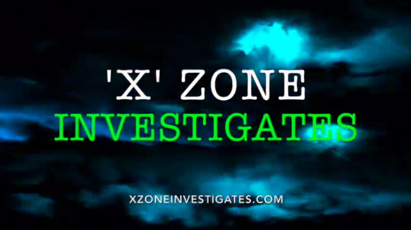 'X' Zone Investigates