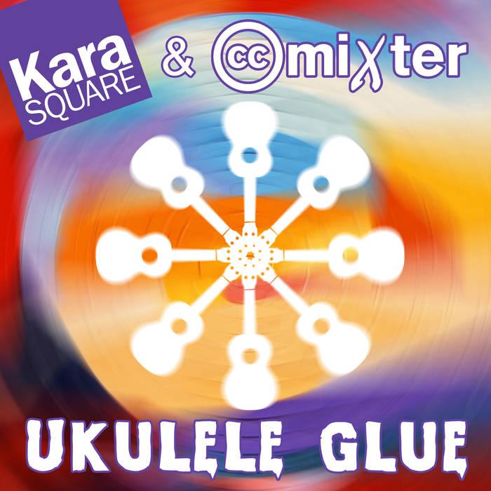 Ukulele Glue by Kara Square & ccMixter