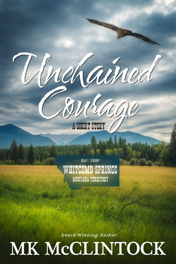 """Unchained Courage"" by MK McClintock"