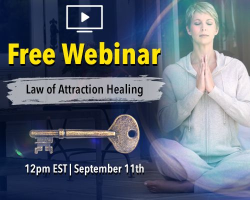 Law of Attraction Healing Webinar September 11, 2018