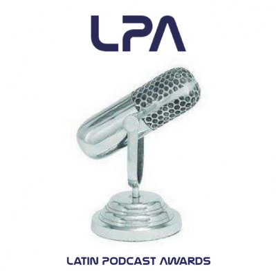 Latin Podcast Awards Competencia Internacional del Podcast. No te la pierdas