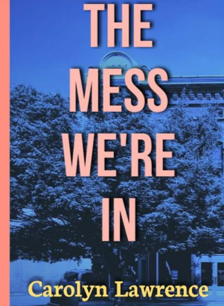 The Mess We're In By Carolyn Lawrence