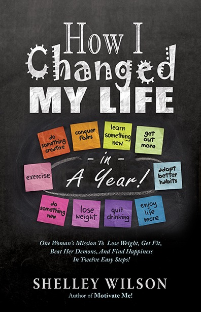 How I Changed My Life in a Year! by Shelley Wilson