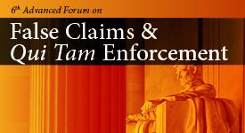 False Claims and Qui Tam Enforcement Forum