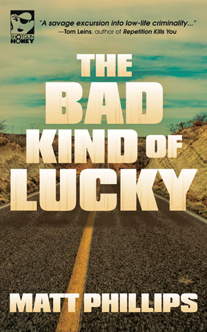The Bad Kind of Lucky by Matt Phillips
