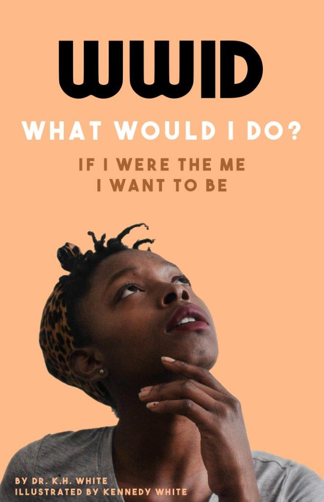 WWID If I Were The Me I Want To Be by K. H. White, Cover by Kennedy White