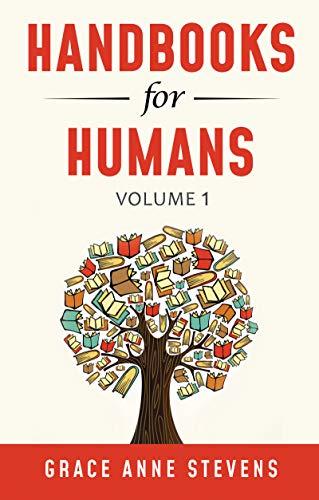 Handbooks for Humans, Volume 1