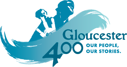 Gloucester, MA 400th Anniversary 1623-2023, Our People, Our Stories