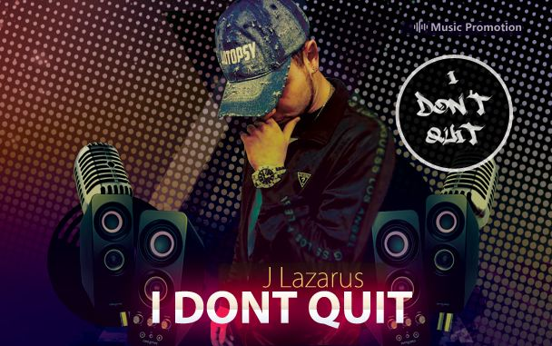 'I DONT QUIT' by J Lazarus