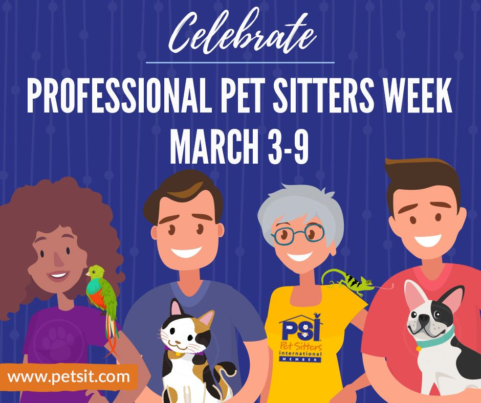 25th annual Professional Pet Sitters Week™ will be celebrated March 3-9, 2019.