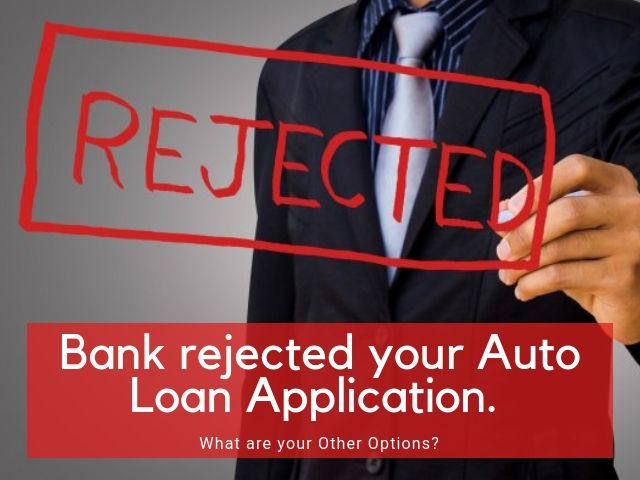 Learn How to find Auto Financing when the Bank rejects your Request