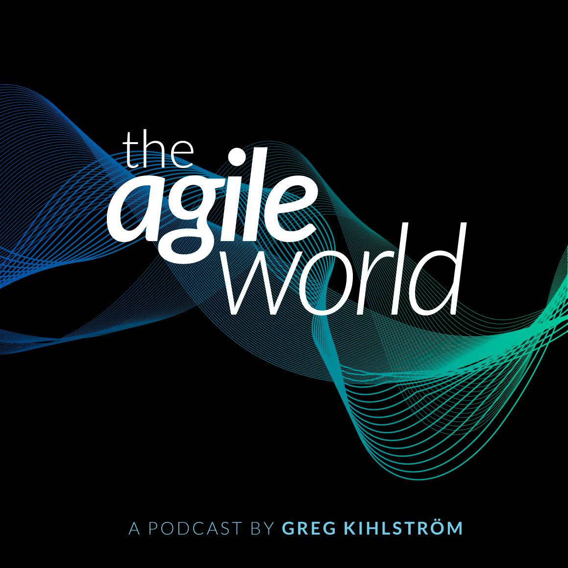 The Agile World podcast by Greg Kihlstrom