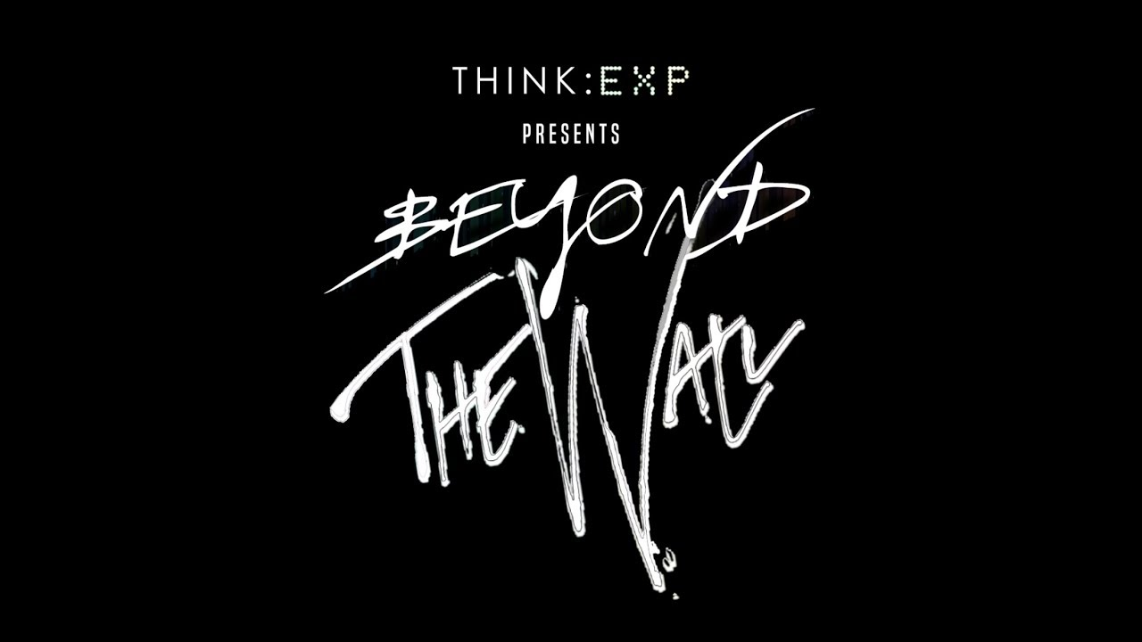 "Think:EXP Presents ""Beyond The Wall"""