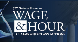 32nd Wage & Hour Claims and Class Actions July 24-25 in New York City