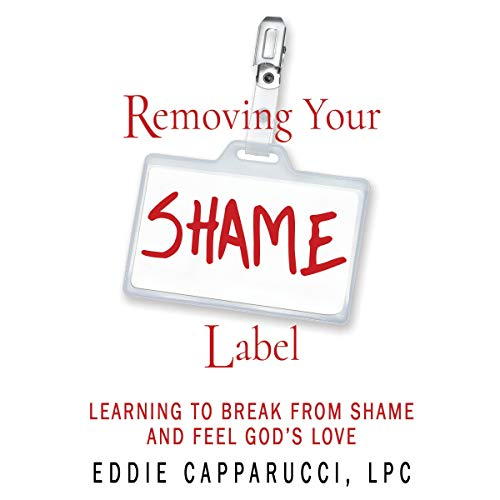 """""""Removing Your Shame"""" by Eddie Capparucci, LPC"""