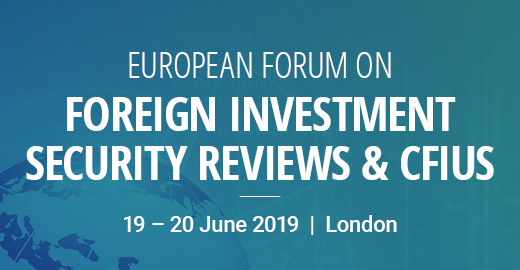 EUROPEAN FORUM ON FOREIGN INVESTMENT SECURITY REVIEWS & CFIUS 19-20 June, London