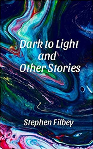DARK TO LIGHT AND OTHER STORIES by Stephen Filbey