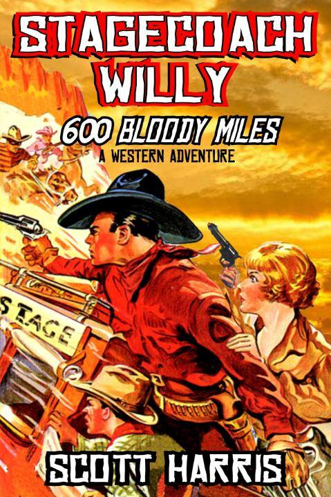 """""""Stagecoach Willy"""" From Bestselling Western Author Scott Harris."""