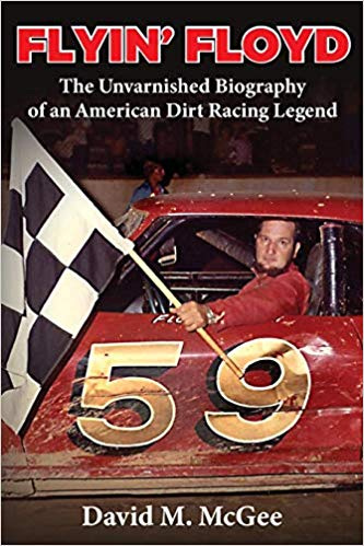 """Flyin' Floyd: An Unvarnished Biography of a Dirt Track Racing Legend"""