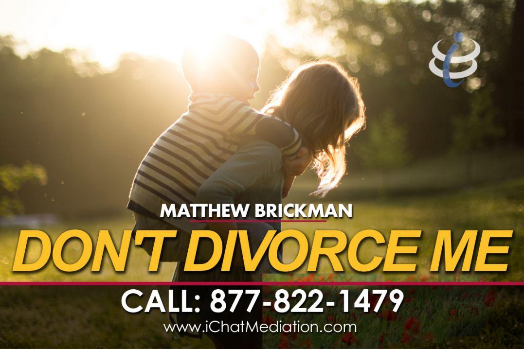 Matthew Brickman - Dont Divorce Me www.iChatMediation.com