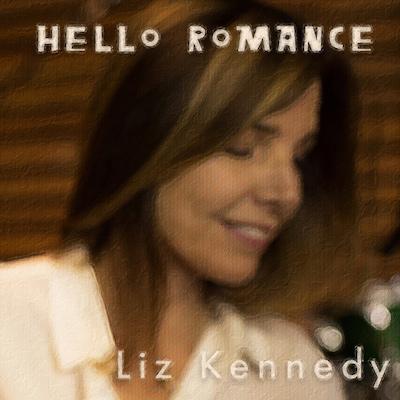 Liz Kennedy-Hello Romance Single cover