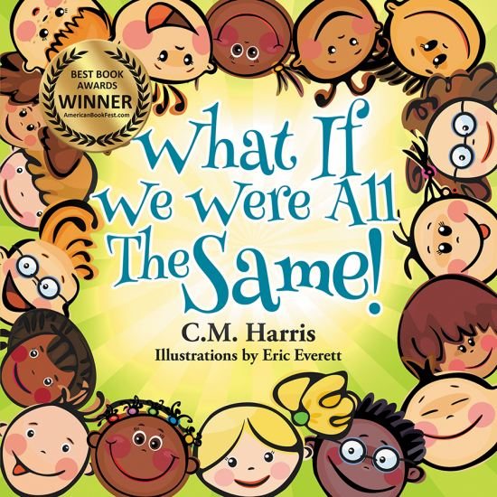 What If We Were All The Same! by C.M. Harris. 2019 Best Books Award Winner