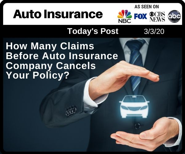 How Many Claims Before Auto Insurance Cancels Your
