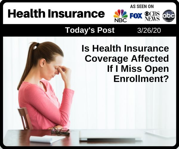 Is My Health Insurance Affected If I Miss Open...