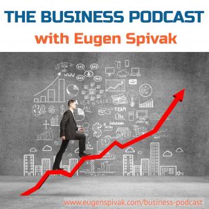 Business Podcast With Eugen Spivak eugenspivak.com