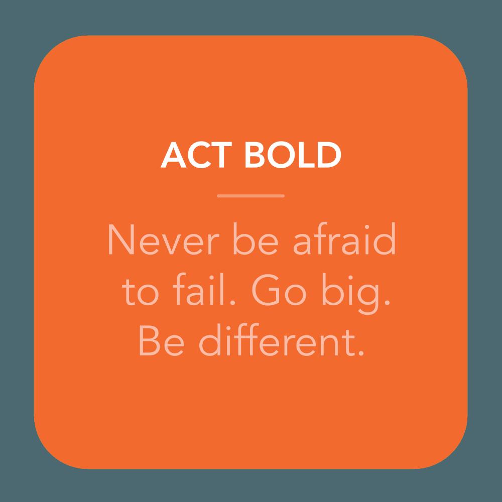 Act Bold.