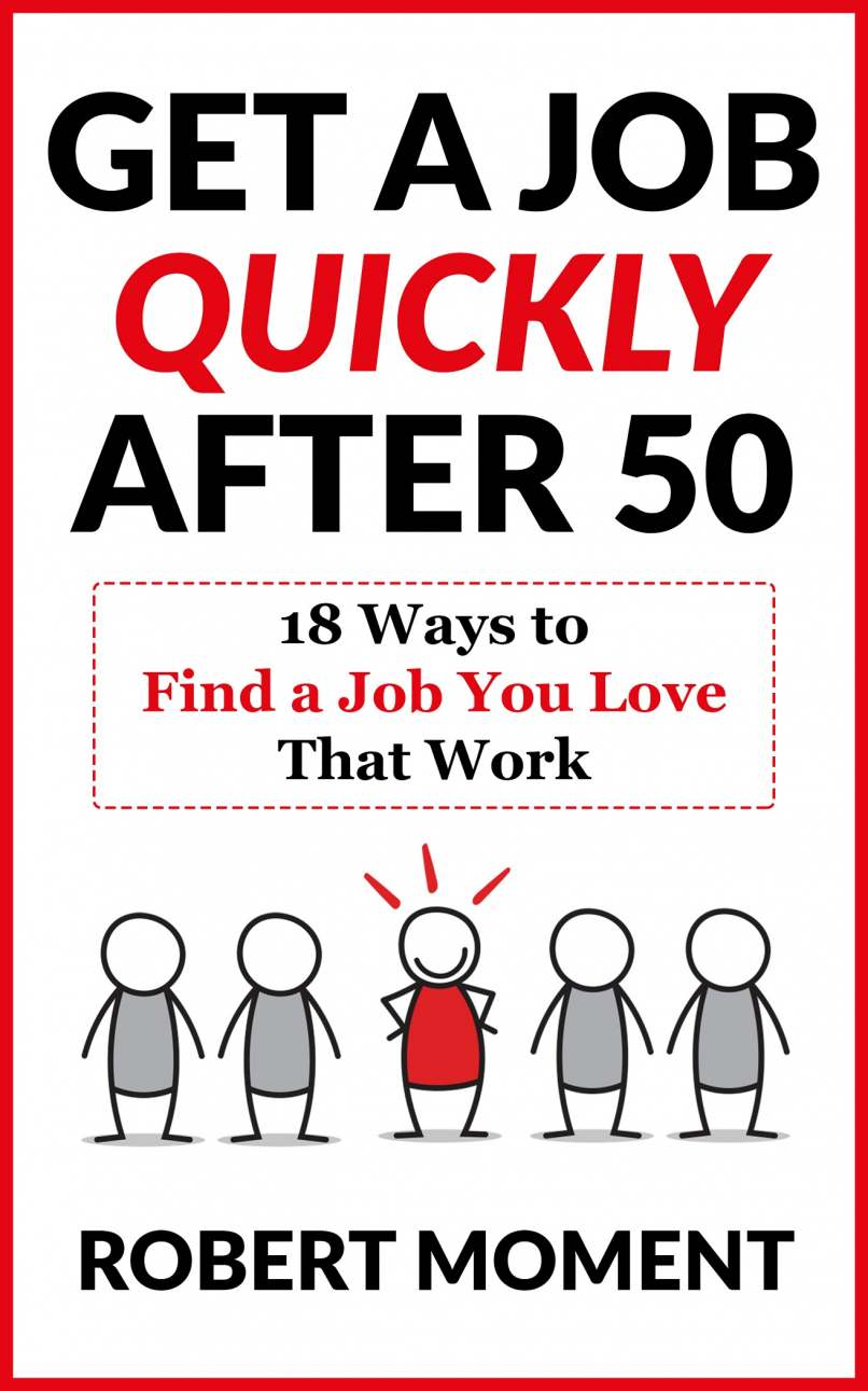 Get A Job Quickly After 50 by Robert Moment