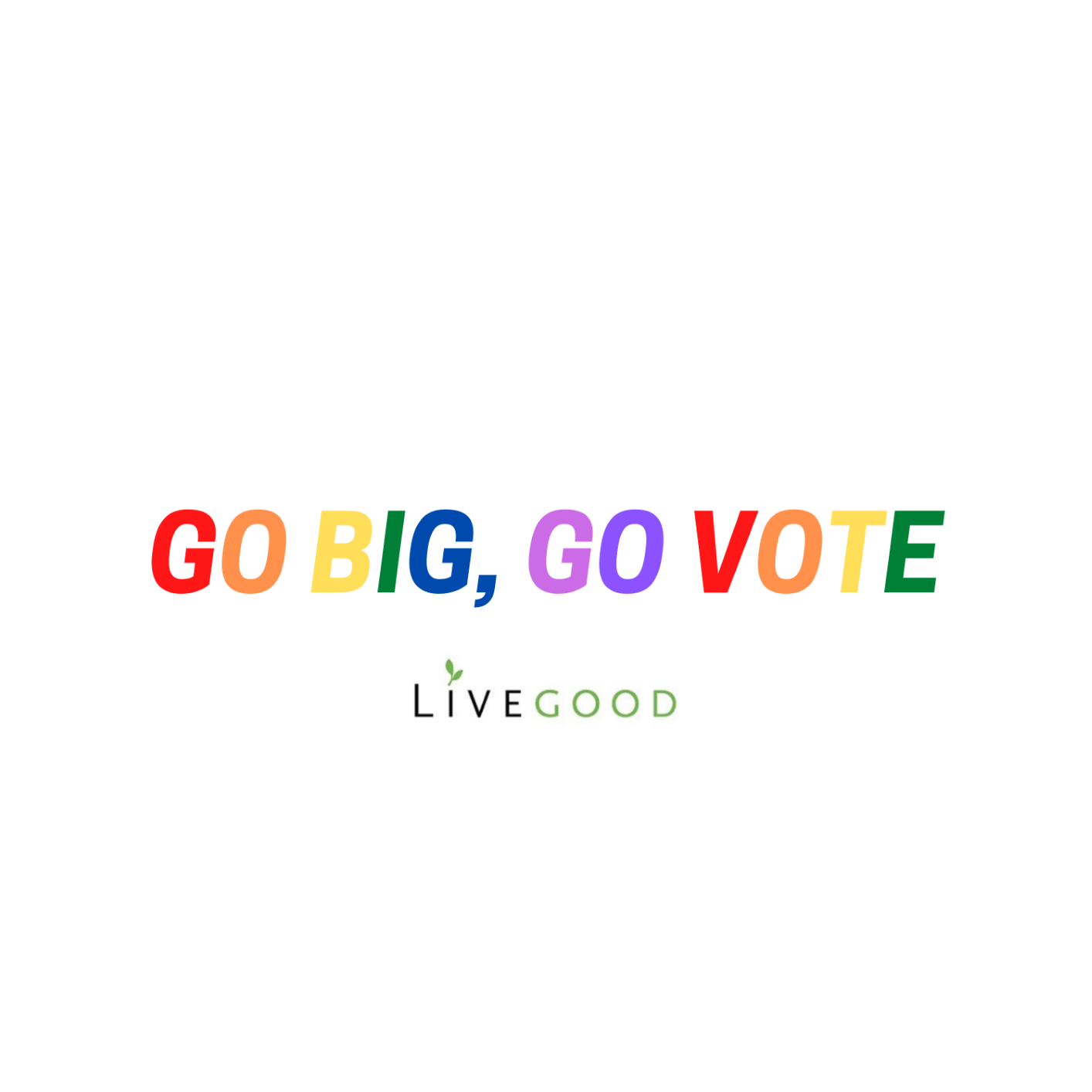 Live Good Face Mask - Go Big, Go Vote