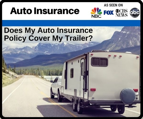 Does My Auto Insurance Policy Cover My Trailer?