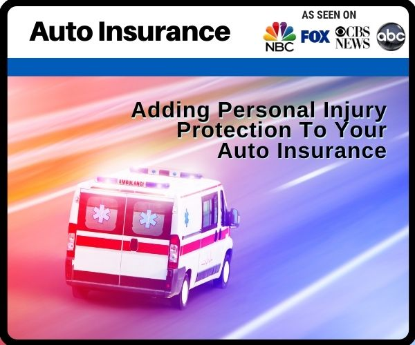Adding Personal Injury Protection To Your Auto...
