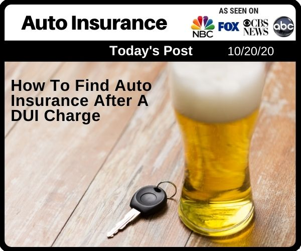 How To Find Auto Insurance After A DUI Charge