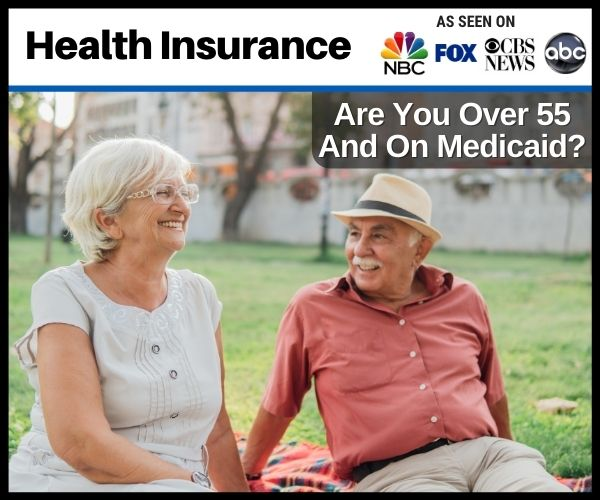 Are You Over 55 And On Medicaid?