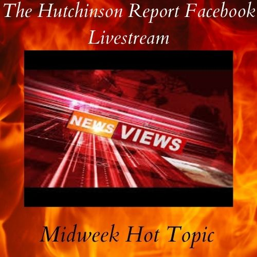 The Hutchinson Report Facebook Livestream Midweek