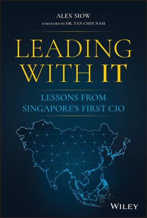 Leading with IT:Lessons from Singapore's First CIO